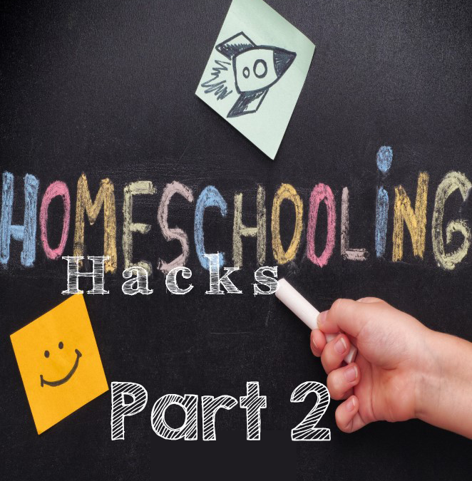 Homeschool Hacks Part 2