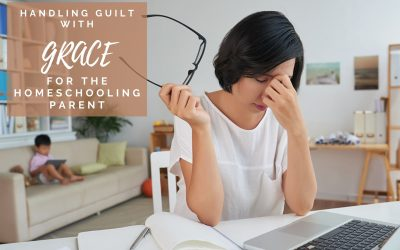 Handling Guilt with Grace for the Homeschooling Parent