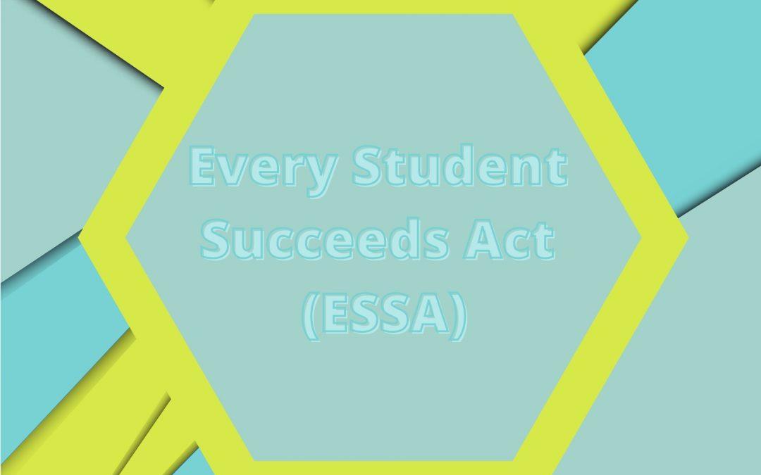 Every Student Succeeds Act (ESSA)