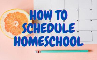 How to Schedule Homeschool