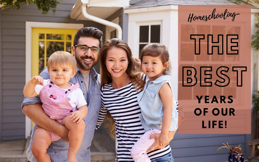 Homeschooling – The Best Years of Our Life!