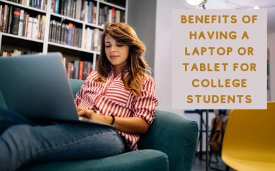 Benefits of Having a Laptop or Tablet for College Students