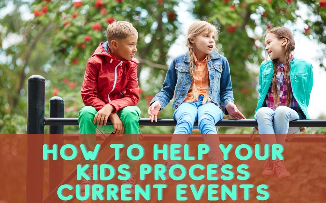How to Help Your Kids Process Current Events