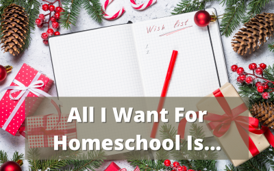 All I Want For Homeschool Is…