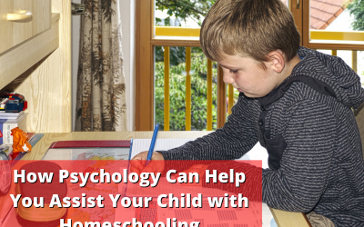How Psychology Can Help You Assist Your Child with Homeschooling