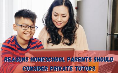 Reasons Homeschool Parents Should Consider Private Tutors