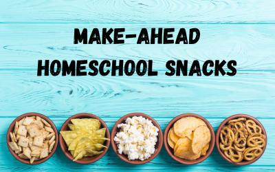 Make-Ahead Homeschool Snacks