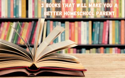 3 Books That Will Make You a Better Homeschool Parent