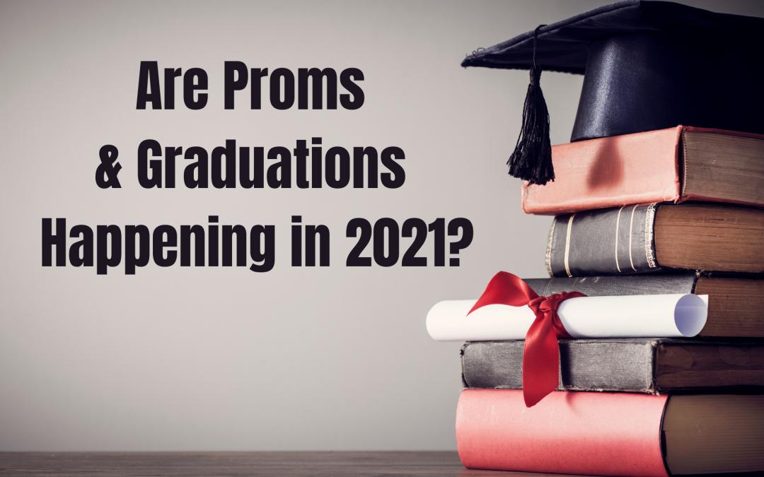 Are Proms & Graduations Happening in 2021?