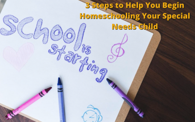 3 Steps to Help You Begin Homeschooling Your Special Needs Child