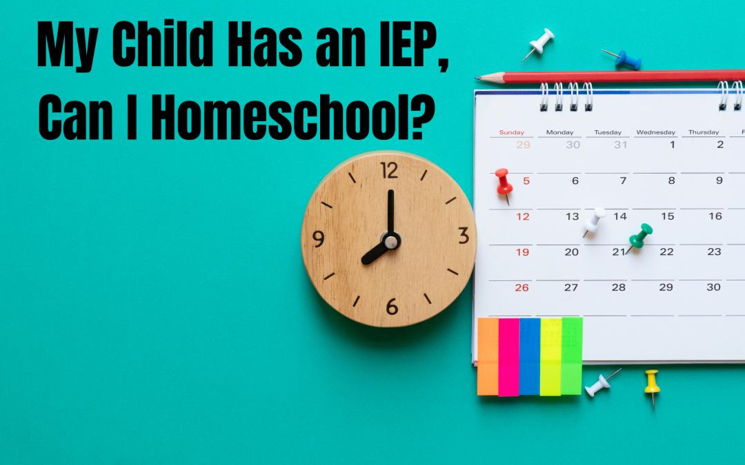 My Child Has an IEP, Can I Homeschool?