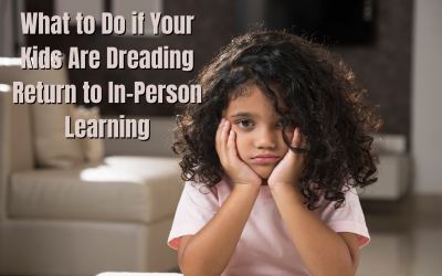 What to Do if Your Kids Are Dreading Return to In-Person Learning