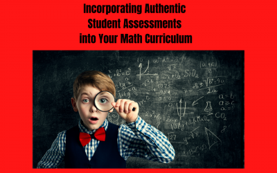 Incorporating Authentic Student Assessments into Your Math Curriculum